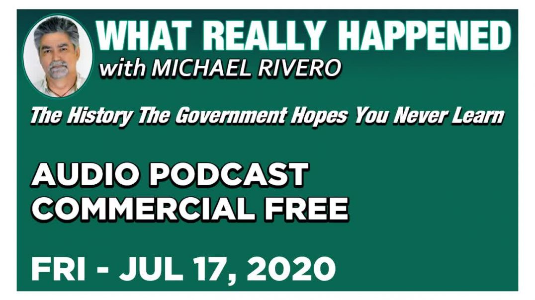 What Really Happened- Mike Rivero Friday 7-17-20- Ryan Dawson - News, Calls & Commentary