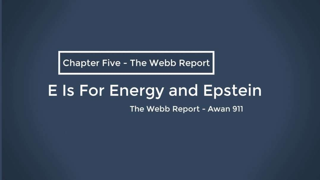 05 The Webb Report - Chapter Five - E Is For Energy And Epstein