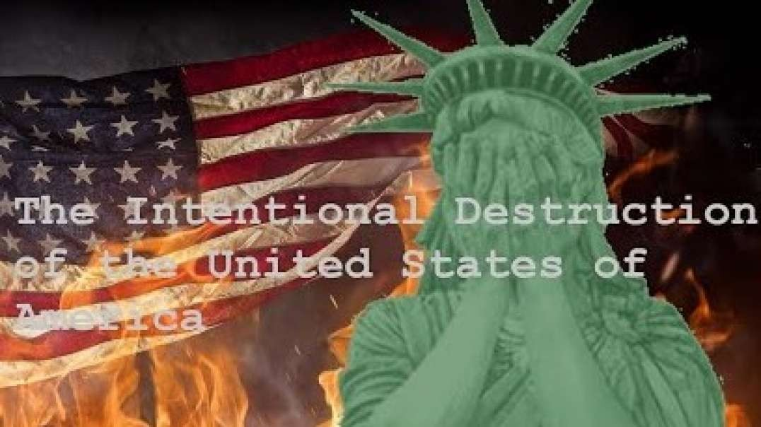 The Intentional Destruction of the United States of America