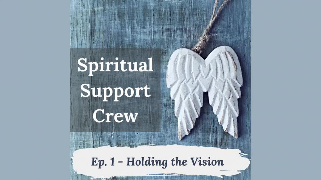 Spiritual Support Crew Podcast - Episode 1 - Holding the Vision