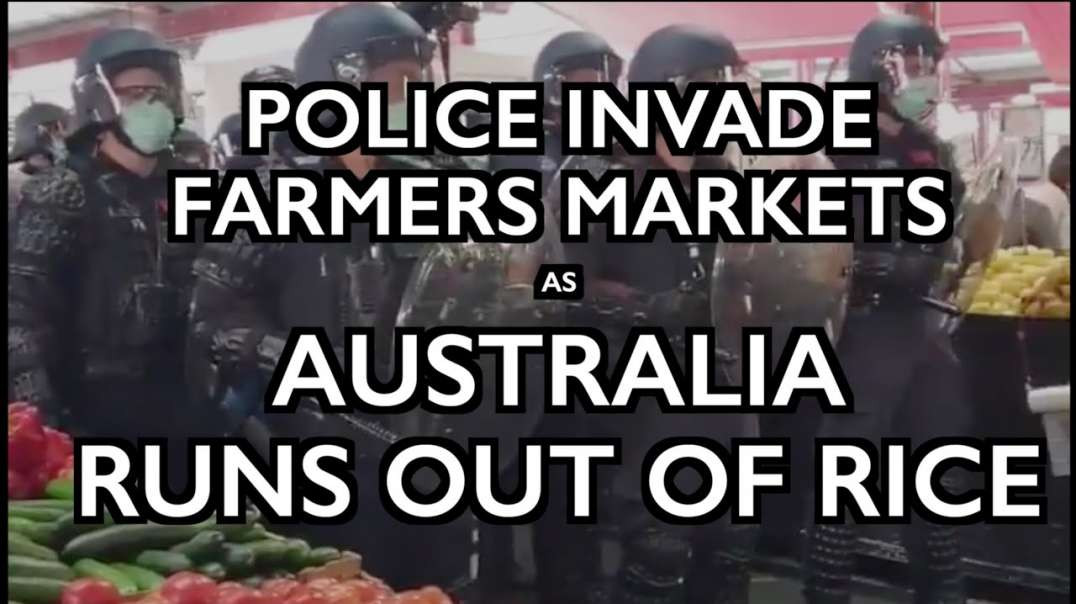 AUSTRALIA RUNS OUT OF RICE AS POLICE INVADE FARMERS MARKETS