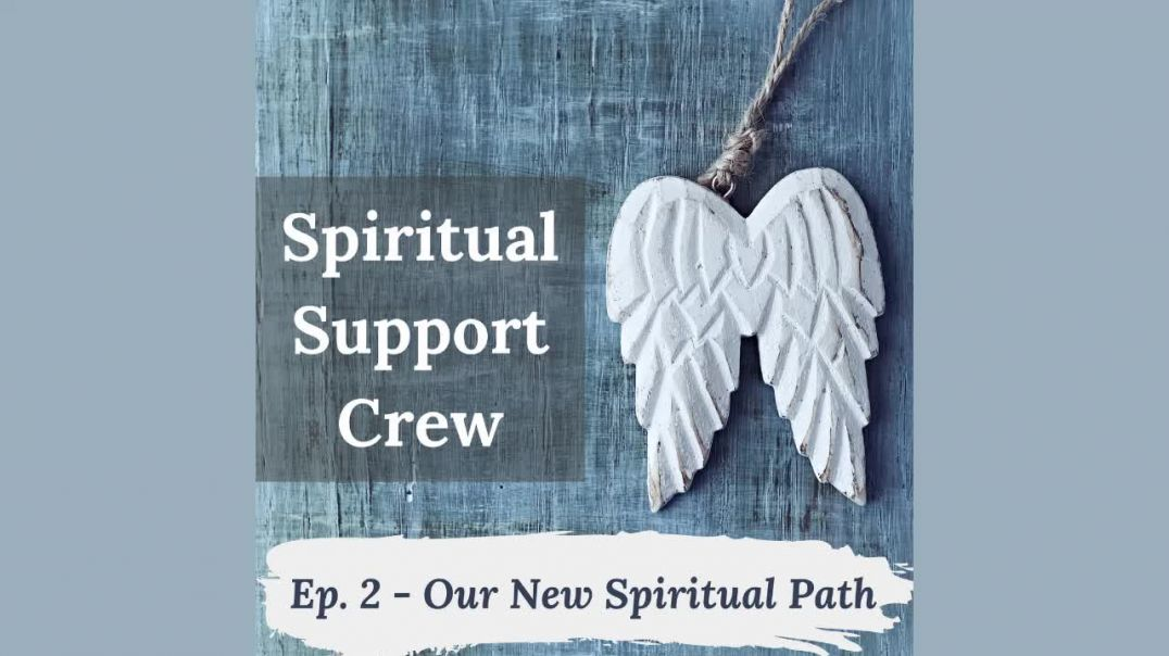 Spiritual Support Crew Podcast - Episode 2 - Our New Spiritual Path