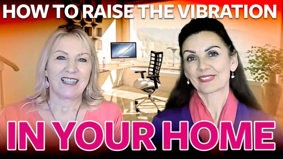 How to Raise the Vibration in Your Home