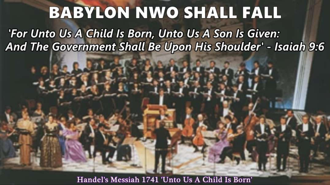 Newsflash NWO To Fail: Handel - Unto Us A Son...Given ..Govt. Upon His Shoulder - Isaiah 9:6