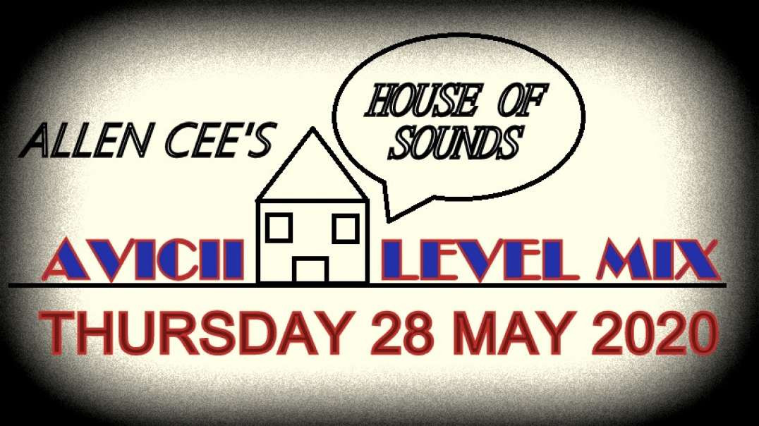 Allen Cee's House of Sounds Episode 21 [Avicii Level] (Thursday 28 May 2020)