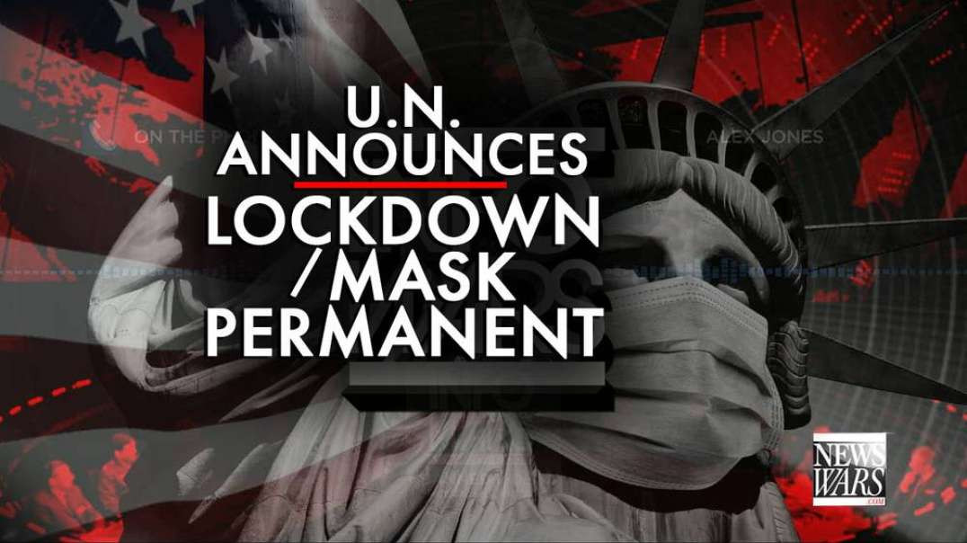 Medical Tyranny Lockdown: Mask Is Permanent, Says United Nations!