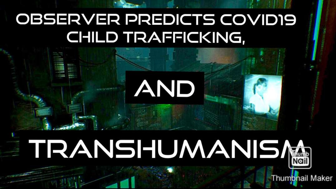 Observer video game predicts covid, transhumanism and save the children.this was removed from youtub