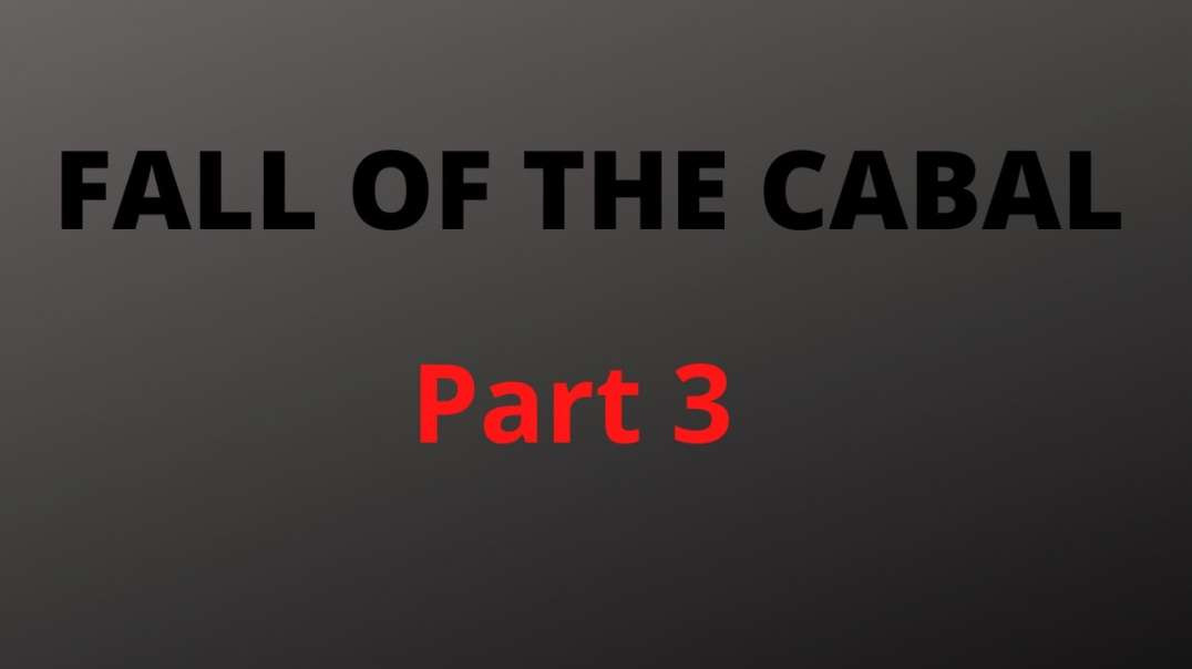 Fall Of The Cabal - The Most Important Documentary You Will Ever Watch (Part 3)
