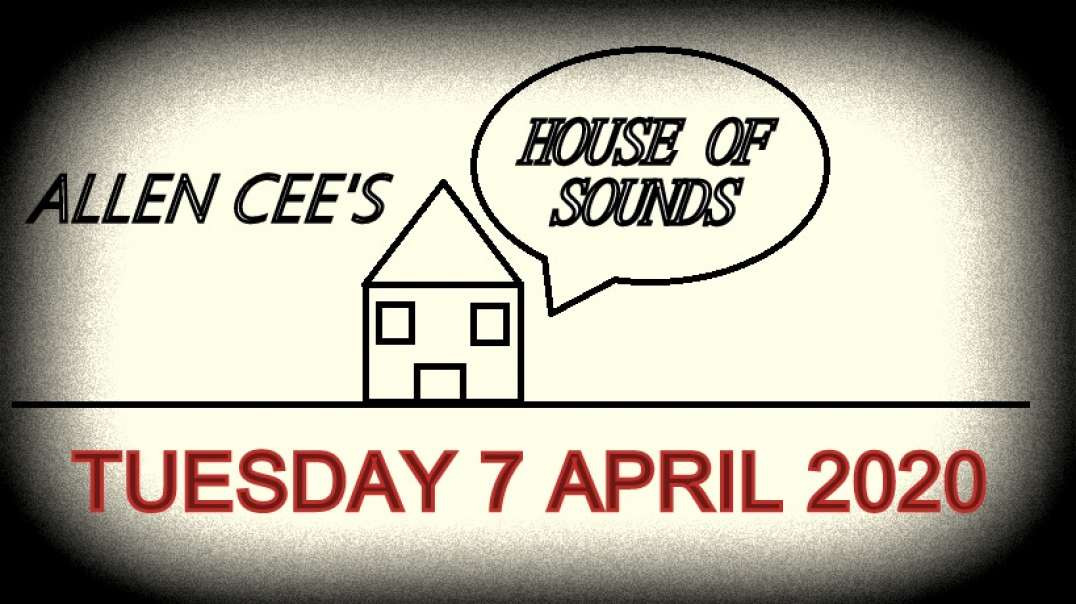 Allen Cee's House of Sounds Episode 20 (Tuesday 7 April 2020)