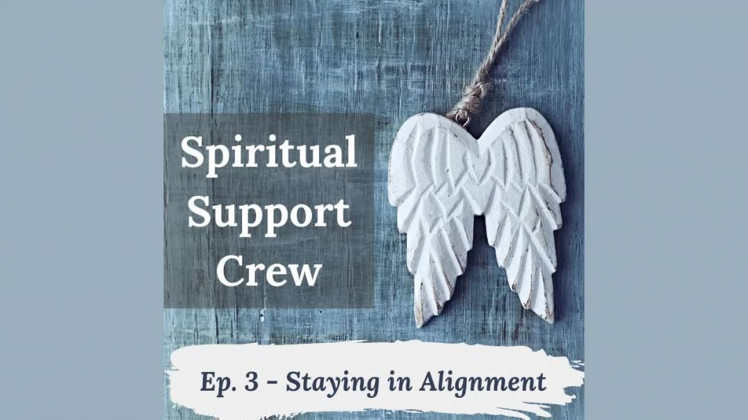 Spiritual Support Crew Podcast - Episode 3  - Staying in Alignment