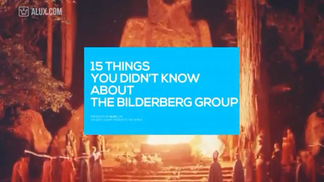 The Bilderberg Group - 15 Things You Didn't Know