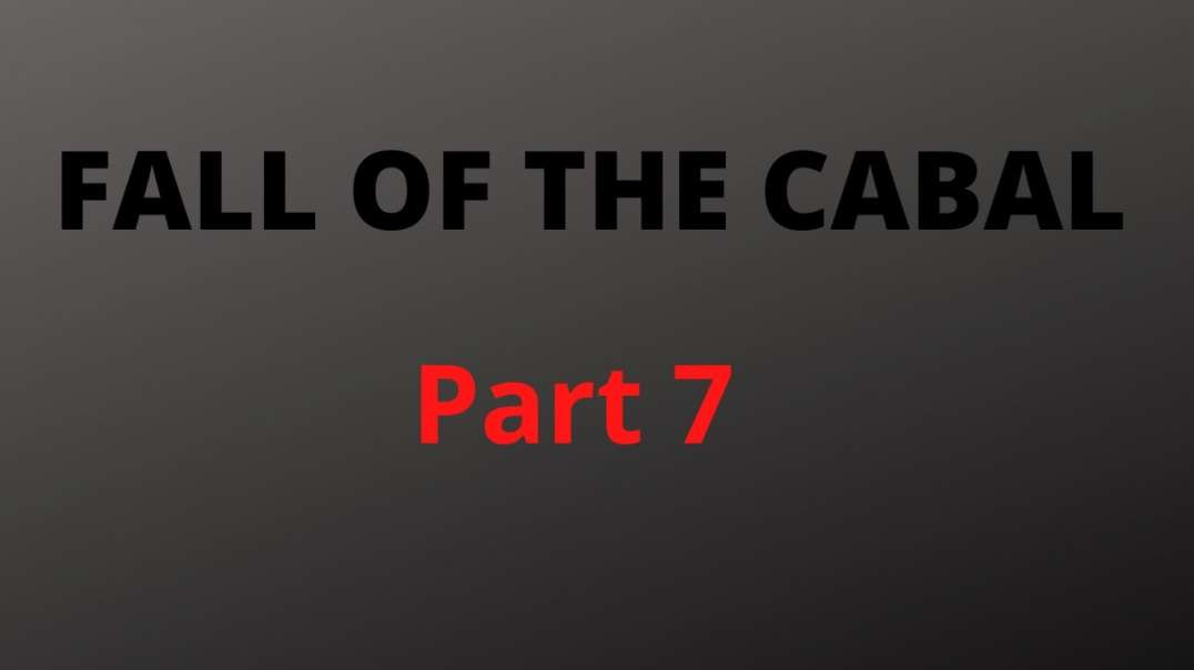 Fall Of The Cabal - The Most Important Documentary You Will Ever Watch (Part 7)