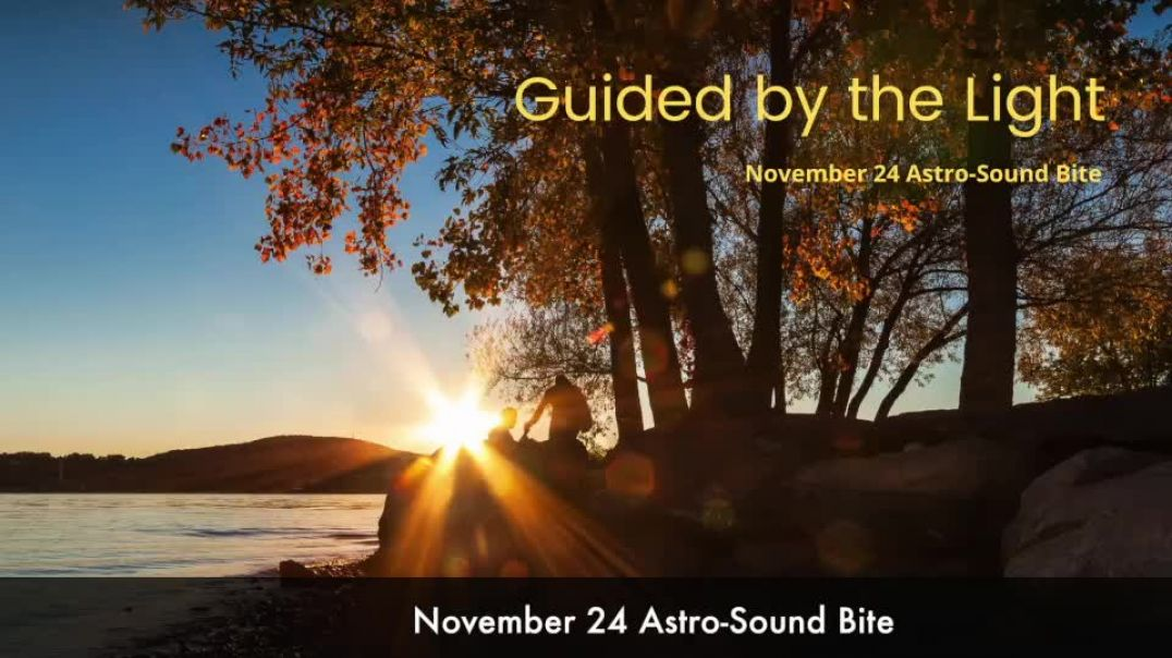 Guided by the Light November 24 Astro-Sound Bite