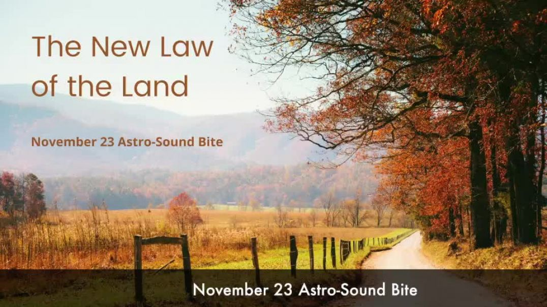 The New Law of the Land November 23 Astro-Sound Bite