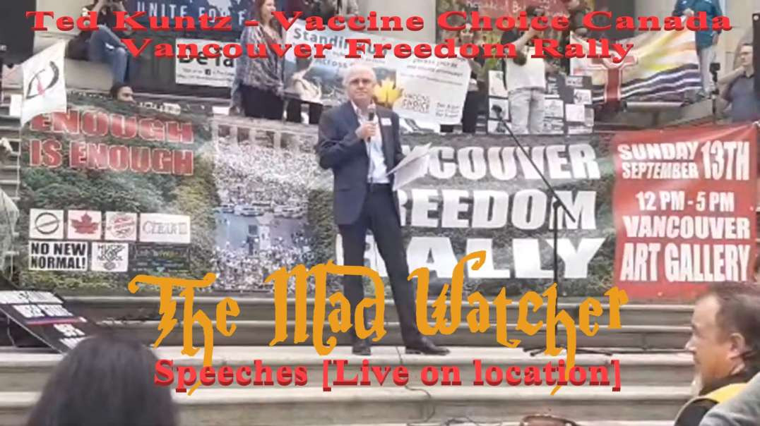 Ted Kuntz / Vaccine Choice Canada - Speeches [Live on location] Vancouver Freedom Rally - The Mad Wa