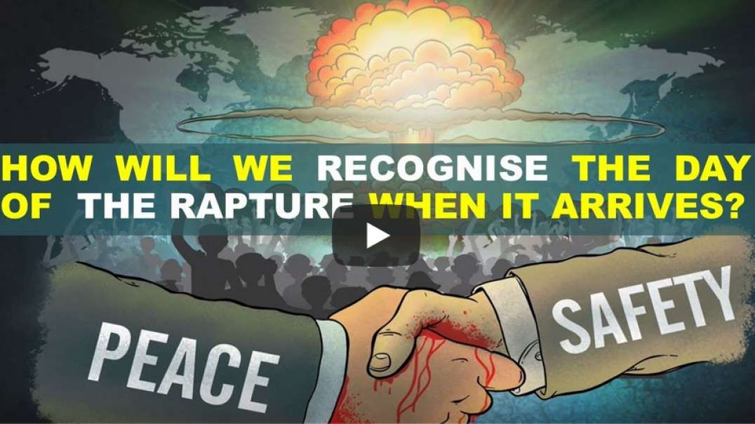 HOW TO RECOGNIZE THE DAY OF THE RAPTURE WHEN IT ARRIVES