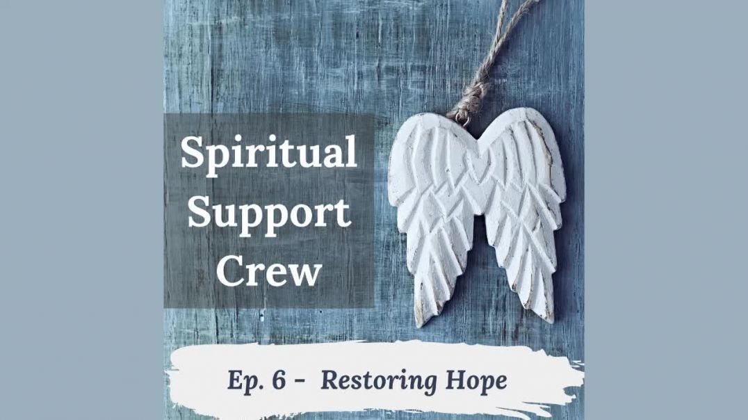 Spiritual Support Crew Podcast - Episode 6 - Restoring Hope
