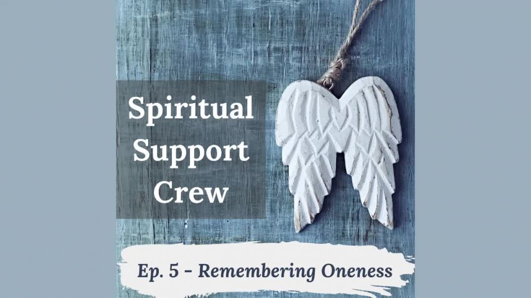 Spiritual Support Crew Podcast - Episode 5 - Remembering Oneness
