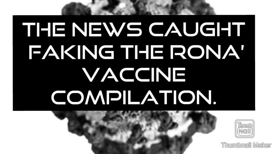The news/MSM CAUGHT FAKING THE COVI19 vaccine compilation
