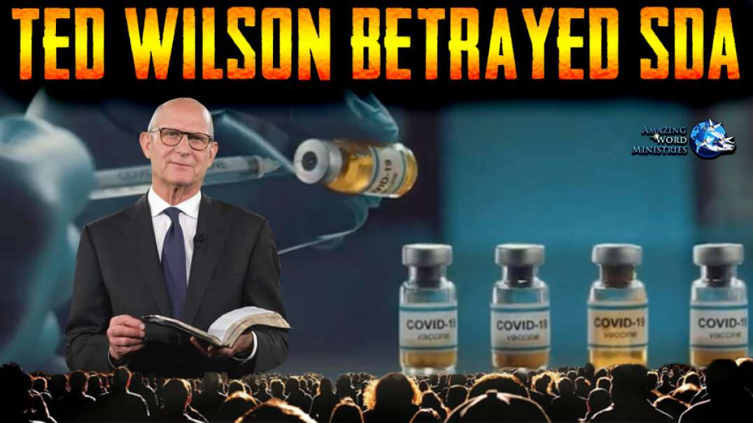 SDA Ted Wilson Sold His Soul To Bill Gates & Pope Francis COVID-19 Aborted Cell Line Vaccine