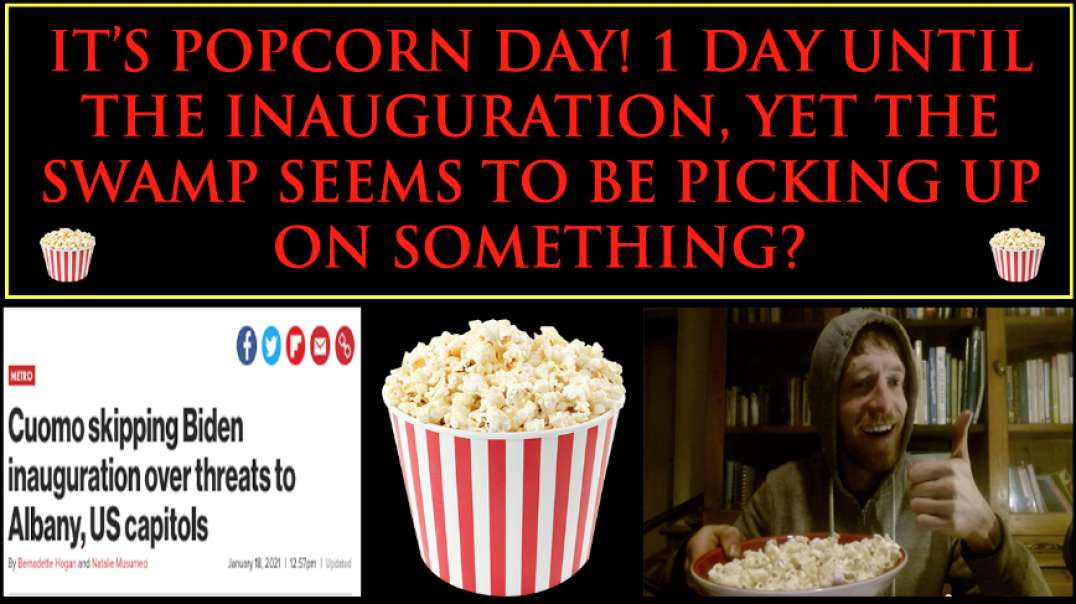 It's Popcorn Day! 1 Day Until Inauguration, Yet The Swamp Seems To Be Picking Up On Something?