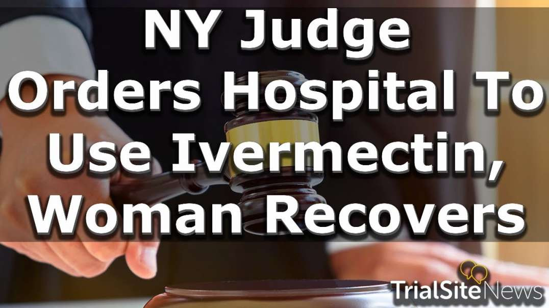 NY Judge Orders Hospital To Use Ivermectin and Woman Recovers=1, NWO CONTROL=0!