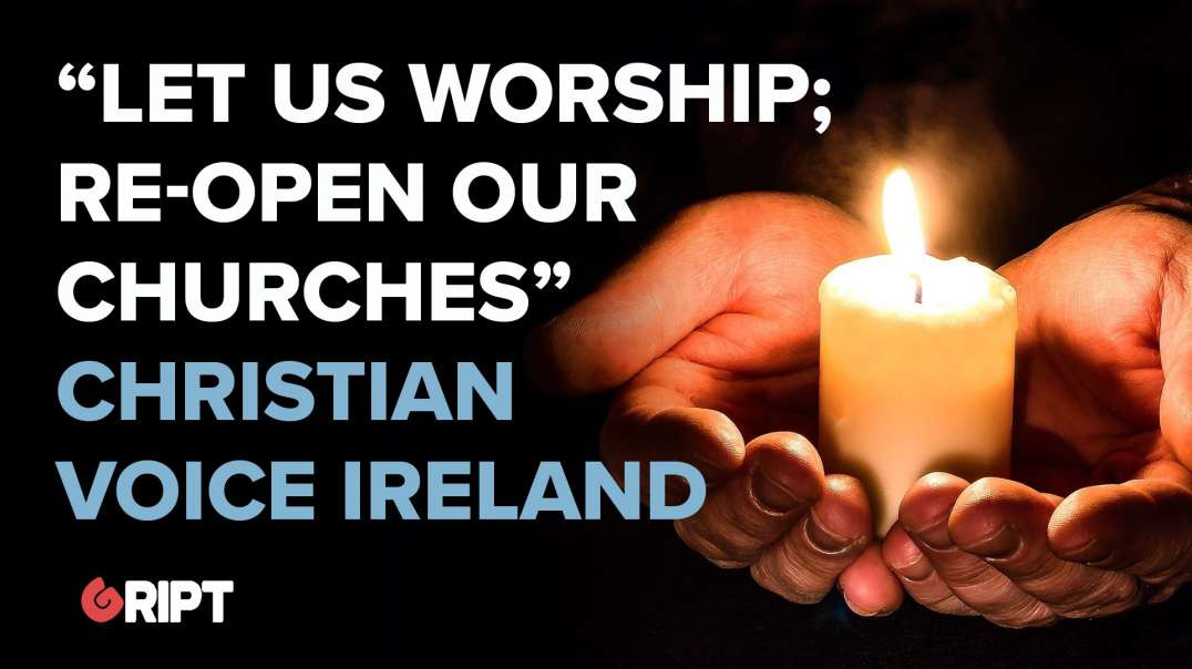 """""""Let us worship; Re-open our churches"""" Christian Voice Ireland"""