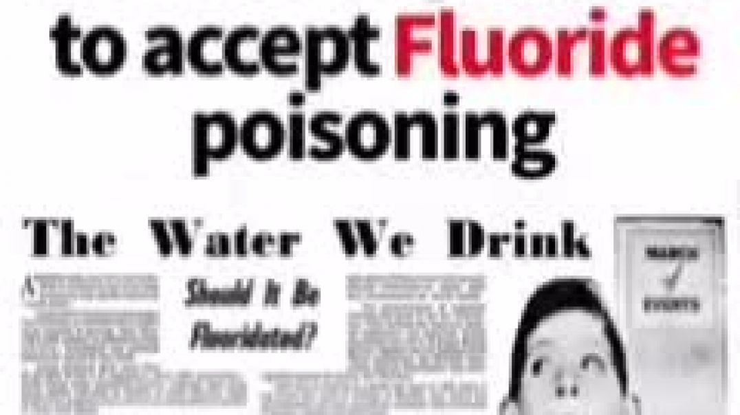 How the MASSES were manipulated to accept FLUORIDE POISONING