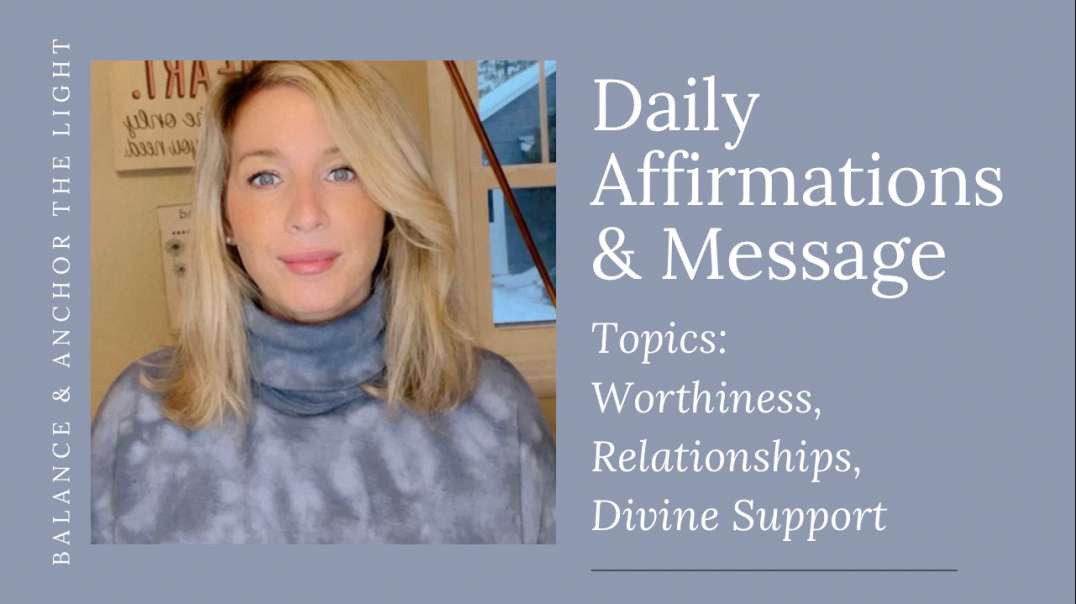 Daily Affirmations & Message On Worthiness, Relationships & Divine Support