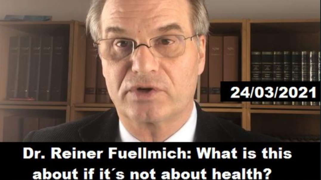 REINER FUELLMICH: WHAT IS THIS ABOUT IF IT´S NOT ABOUT HEALTH?