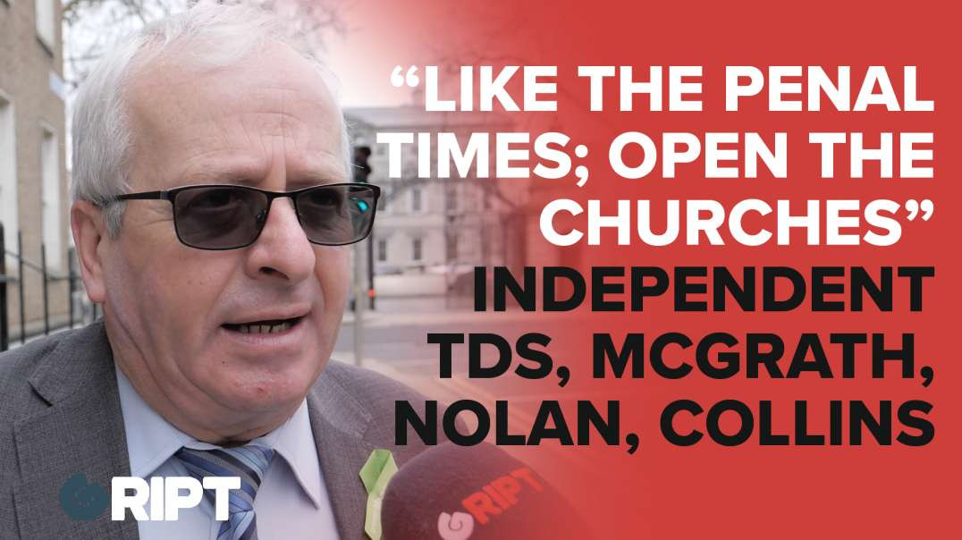 """""""Like the penal times; Open the Churches"""" Independent Tds, Mattie McGrath, Carol Nolan, Micheal Coll"""