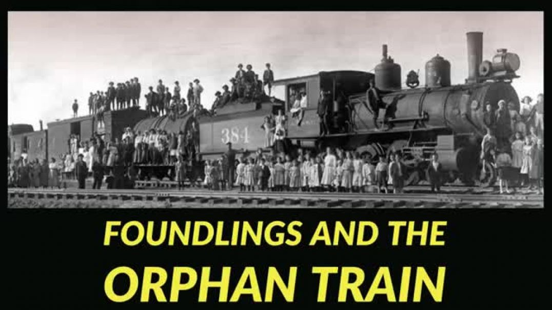 Foundlings and the Orphan Trains