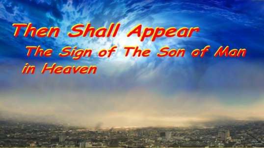Then shall appear the sign of the Son of man in heaven