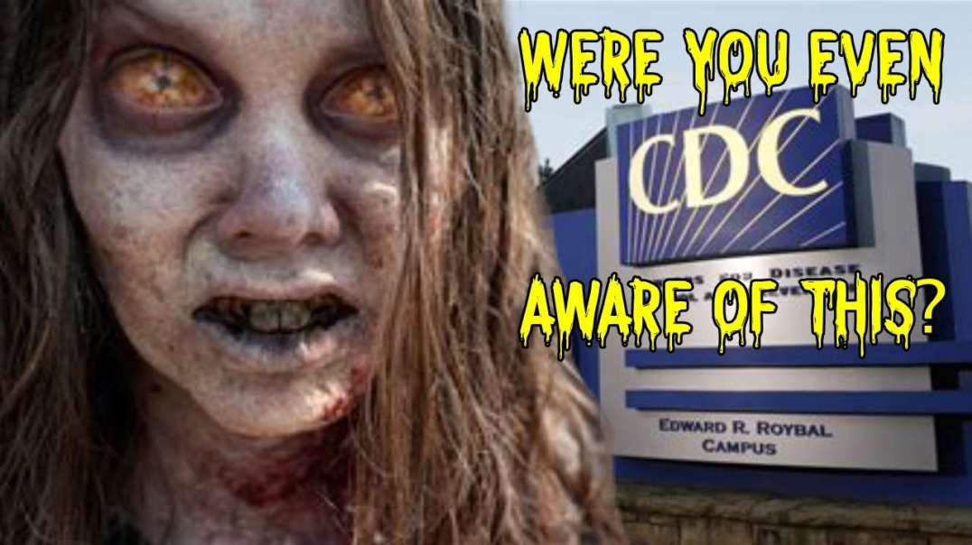 CDC Zombie Apocalypse - Conditioning for the VAXX rollout! DON'T TAKE THE NWO JAB!