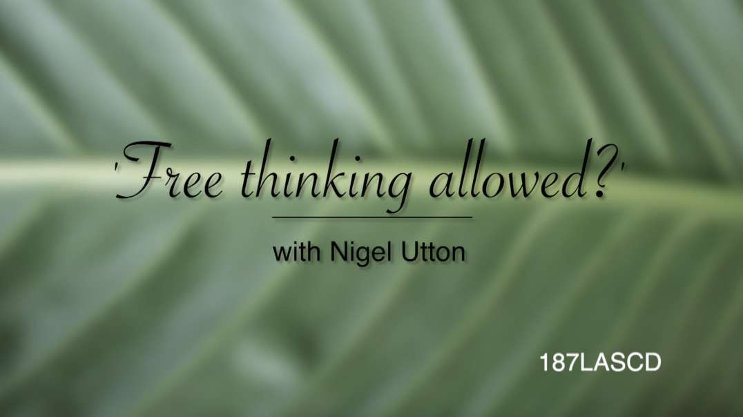 'Free thinking allowed?' with Nigel Utton - Episode 2