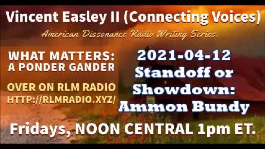 American Dissonance – 2021-04-12 – Standoff or Showdown Ammon Bundy
