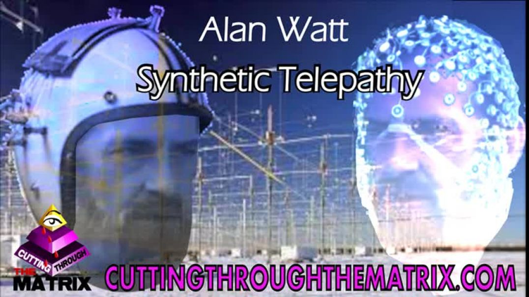 ALAN WATT ~ SYNTHETIC TELEPATHY ~ CUTTING THROUGH THE MATRIX ~ SEPT 29, 2019