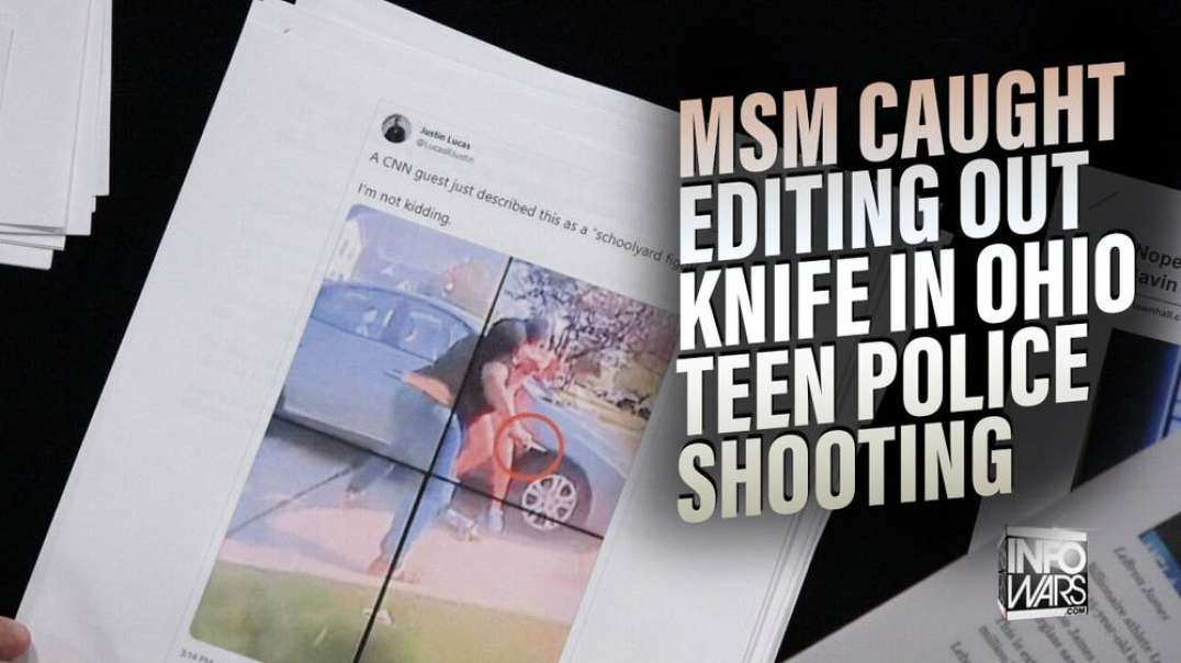 MSM Caught Editing Out Knife in Ohio Teen Police Shooting