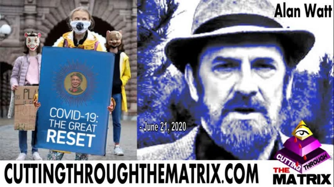 "ALAN WATT ~ ""THE GREAT RESET"" CUTTING THROUGH THE MATRIX ~ JUNE 21, 2020"