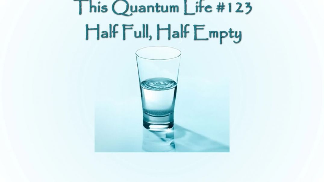 This Quantum Life #123 - Half Full, Half Empty