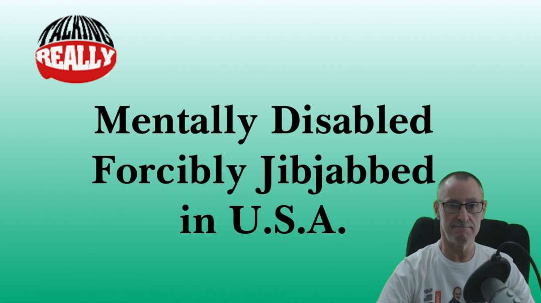 USA forced Jabbing of mentally disabled people!