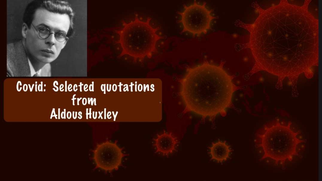 A Selection of Aldous Huxley Quotations Applicable to the Covid World