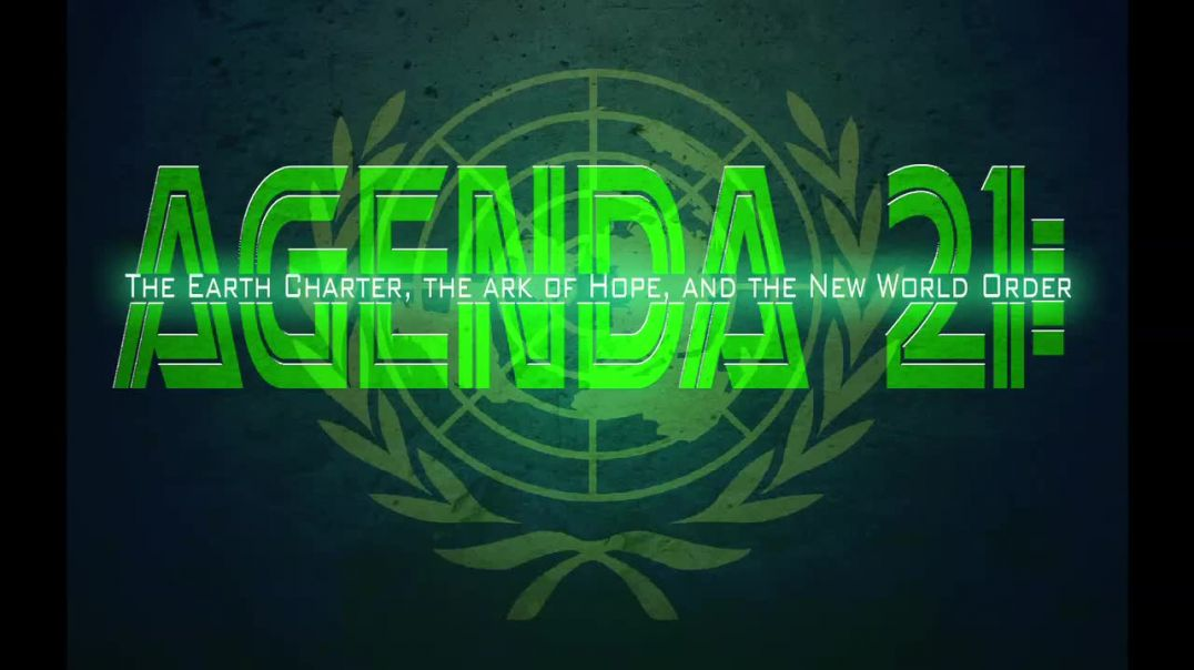 AGENDA 21: The Earth Charter, the Ark of Hope, and the New World Order