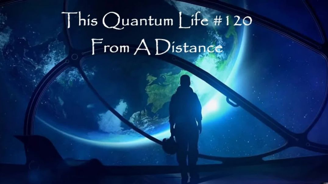 This Quantum Life #120 - From A Distance