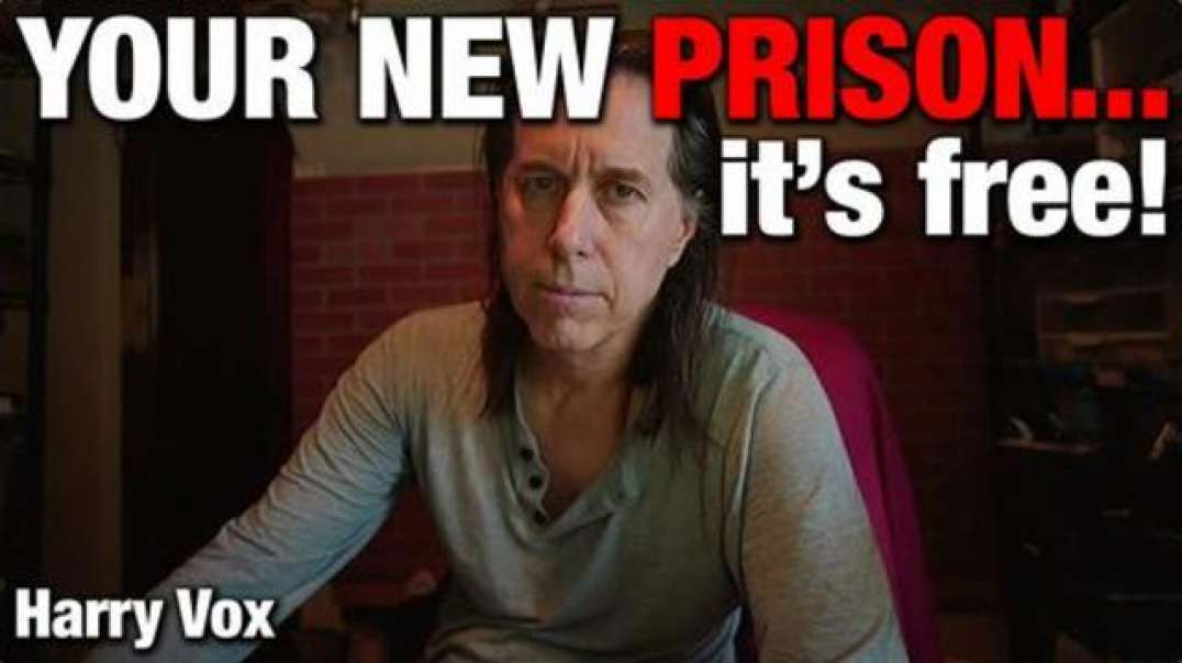 YOUR NEW PRISON - ITS FREE - Harry Vox