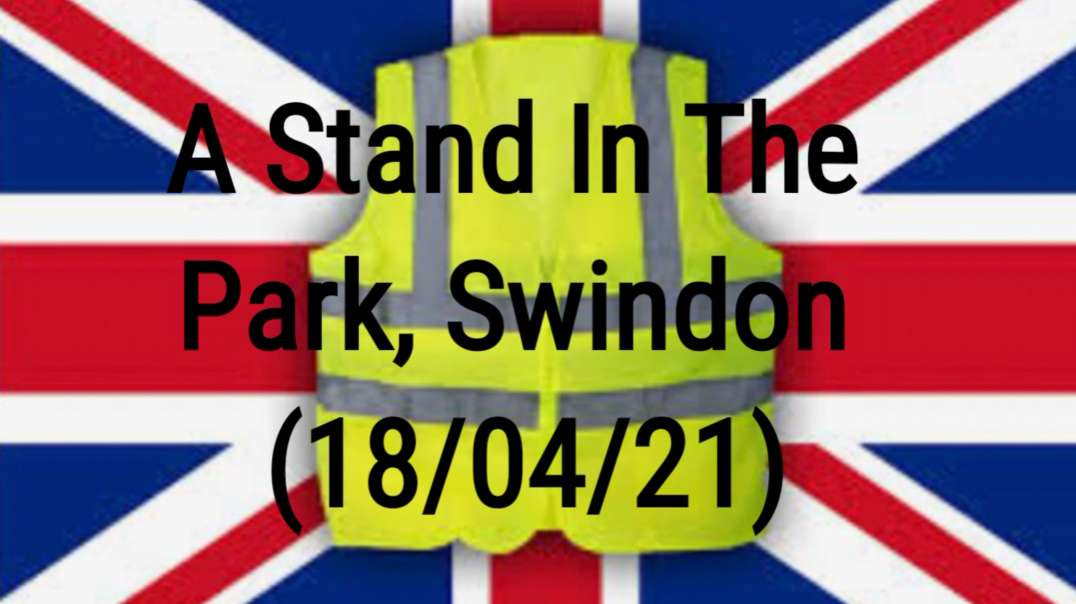 A Stand In The Park, Swindon Protest (18/04/21)