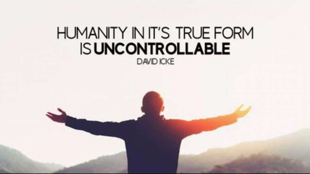 David Icke - Humanity In It's True Form Is Uncontrollable