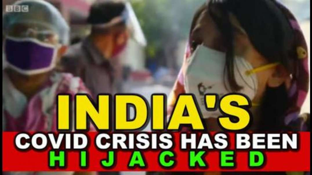 INDIAS COVID CRISIS HAS BEEN HIJACKED - THE MAINSTREAM MEDIA ARE LYING TO YOU