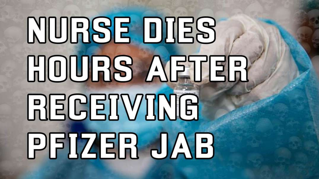 Nurse Dies Hours After Receiving Pfizer Covid-19 Vaccine