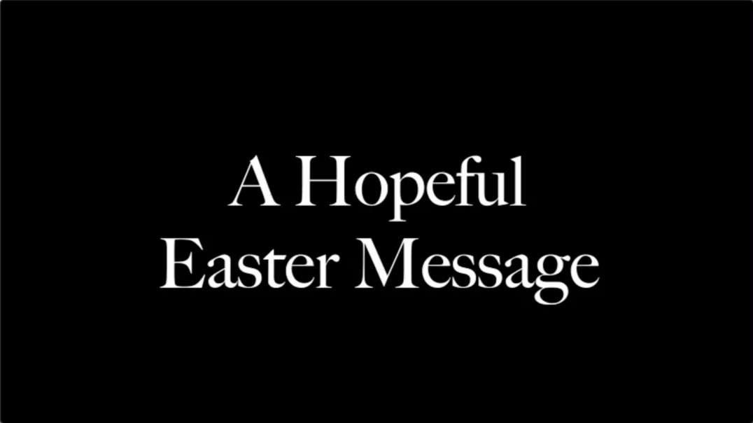 An Easter Message of Hope From World Doctors Alliance World Freedom Alliance